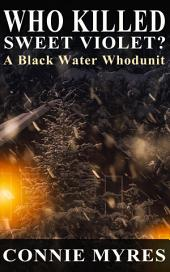 Who Killed Sweet Violet?: A Black Water Whodunit
