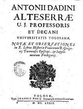 Antonij Dadini Alteserrae ... Notae et observationes in 10. libros historiae Francorum B. Gregorij Turonensis episcopi, & supplementum Fredegarij