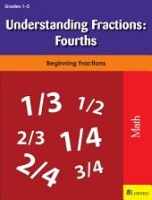 Understanding Fractions: Fourths: Beginning Fractions