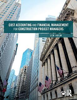 Cost Accounting and Financial Management for Construction Project Managers Book
