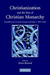 Christianization And The Rise Of Christian Monarchy Book PDF