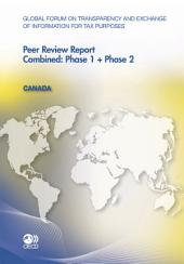 Global Forum on Transparency and Exchange of Information for Tax Purposes: Peer Reviews Global Forum on Transparency and Exchange of Information for Tax Purposes Peer Reviews: Canada 2011 Combined: Phase 1 + Phase 2: Combined: Phase 1 + Phase 2