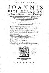 Opera omnia Ioannis Pici, Mirandulae Concordiaque comitis, ..