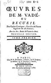 Oeuvres de M. Vadé, ou Recueil des opéra-comiques, parodies et pièces fugitives de cet auteur: avec les airs, rondes et vaudevilles notés, Volume1