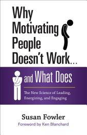 Why Motivating People Doesn't Work . . . and What Does: The New Science of Leading, Energizing, and Engaging