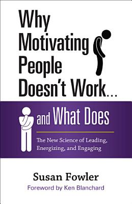 Why Motivating People Doesn t Work       and What Does