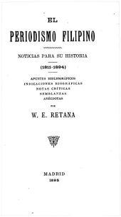 El periodismo filipino: Noticias para su historia (1811-1894) Apuntes bibliográficos, indicaciones biográficas, notas críticas, semblanzas, anécdotas