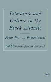 Literature and Culture in the Black Atlantic: From Pre- to Postcolonial