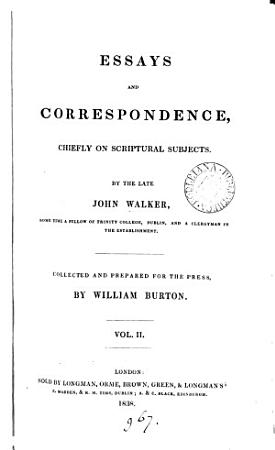 Essays and correspondence  chiefly on Scriptural subjects  collected and prepared for the press by W  Burton   With  General index PDF