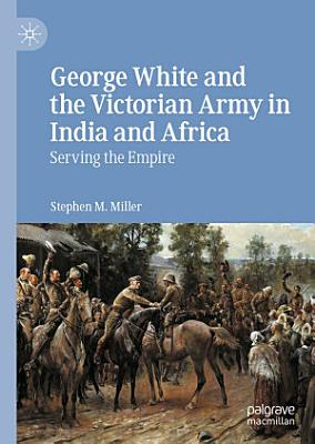 George White and the Victorian Army in India and Africa PDF