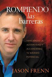 Rompiendo las barreras: Venciendo la adversidad y alcanzando tu máximo potencial