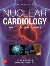 Nuclear Cardiology: Practical Applications, Third Edition: Edition 3