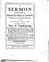 A Sermon on Ps. lxxi. 17-19 preach'd before the hon. House of Commons, ... Feb. 17, 1708/9, being the day of thanksgiving for the preservation of her Majesty from the treacherous designs and attempts of her enemies this last year, and for the many great successes of her arms, &c. under the command of the Duke of Marlborough
