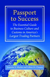 Passport to Success: The Essential Guide to Business Culture and Customs in America's Largest Trading Partners: The Essential Guide to Business Culture and Customs in America's Largest Trading Partners