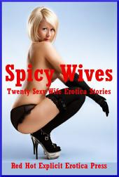 Spicy Wives: Twenty Sexy Wife Erotica Stories