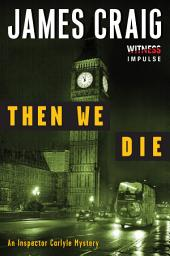 Then We Die: An Inspector Carlyle Mystery