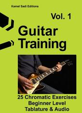 Guitar Training Vol. 1: 25 Chromatic Exercises Beginner Level