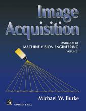 Image Acquisition: Handbook of machine vision engineering:, Volume 1