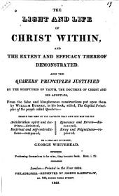 The light and life of Christ within: and the extent and efficacy thereof demonstrated, and the Quakers' principles justified by the scriptures of truth, form the false and blasphemous contructions put upon them by William Burnet, in The Capital Principles of the People Called Quakers