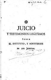 Juicio y testimonios legitimos sobre el instituto, y ministerios de los Jesuitas