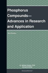Phosphorus Compounds—Advances in Research and Application: 2013 Edition