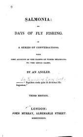 Salmonia: Or, Days of Fly Fishing, in a Series of Conversations; with Some Account of the Habits of Fishes Belonging to the Genus Salmo