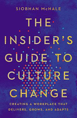 The Insider s Guide to Culture Change