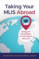 Taking Your MLIS Abroad  Getting and Succeeding in an International Library Job PDF