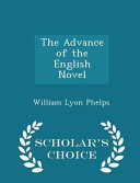 The Advance of the English Novel   Scholar s Choice Edition PDF
