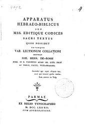 Apparatus Hebraeo-Biblicus Seu Mss. editique codices Sacri textus quos possidet novaeque var. lectionum collationi
