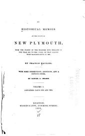 An Historical Memoir of the Colony of New Plymouth: From the Flight of the Pilgrims Into Holland in the Year 1608, to the Union of that Colony with Massachusetts in 1692, Volume 1