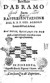 Sacrificio d'Abramo sacra rappresentazione del R.P.F. Gio. Agnolo Lottini dell'ord. de Serui. Da poter recitarsi in due guise, o rappresentando il sacrificio o vero non rappresentandolo