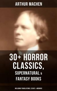 ARTHUR MACHEN  30  Horror Classics  Supernatural   Fantasy Books  Including Translations  Essays   Memoirs  Book
