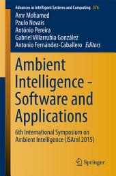 Ambient Intelligence - Software and Applications: 6th International Symposium on Ambient Intelligence (ISAmI 2015)