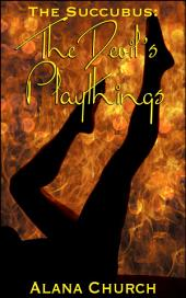 "The Devil's Playthings: Book 2 of ""The Succubus"""