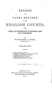 Reports of Cases Decided by the English Courts: With Notes and References to Kindred Cases and Authorities, Volume 17