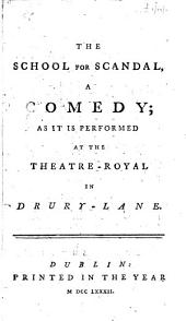 The School for Scandal,: A Comedy; as it is Performed at the Theatre-Royal in Drury-Lane..