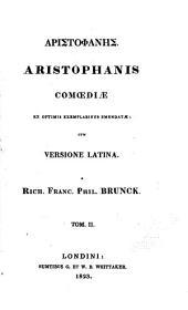 Aristophanis Comoediae: ex optimus exemplaribus emendatae : cum versione latina, Volume 2