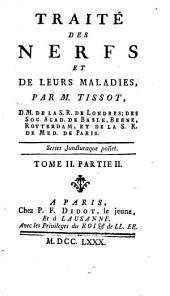 Traité Des Nerfs Et De Leurs Maladies: Tome ..., Contenant Le Traité Des Nerfs, Et De Leurs Maladies, Volume2,Numéro2