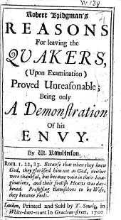 Robert Bridgman's Reasons for leaving the Quakers, upon examination, proved unreasonable; being only a demonstration of his envy