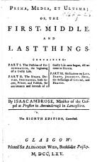 Prima  Media    Ultima  the first  middle  and last things  in three treatises  wherein is set forth I  The doctrine of regeneration      The Doctrine   Directions  but more especially the practice     of a man in the act of the new birth  A treatise by way of appendix to the former   II  The practice of sanctification     III  Man s misery     God s mercy  etc PDF