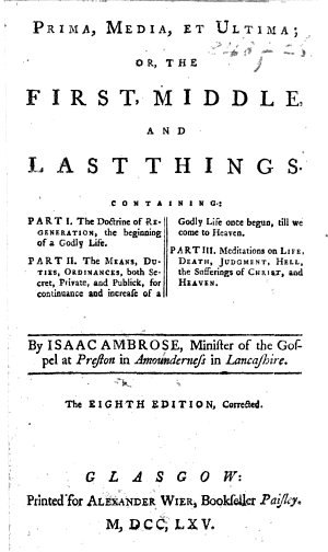 Prima  Media    Ultima  the first  middle  and last things  in three treatises  wherein is set forth I  The doctrine of regeneration      The Doctrine   Directions  but more especially the practice     of a man in the act of the new birth  A treatise by way of appendix to the former   II  The practice of sanctification     III  Man s misery     God s mercy  etc
