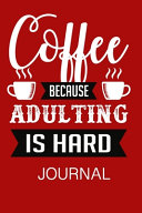 Coffee Because Adulting is Hard Journal