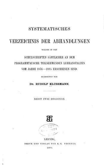 Systematisches Verzeichnis der Abhandlungen welche in den Schulschriften s  mtlicher an dem Programmtausche Teilnehmenden Lehranstalten erschienen sind PDF
