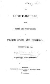 The Light-Houses on the North and West Coasts of France, Spain, and Portugal. 1848, 52-54, 56. (The Lights, Etc. 1857.-The Admiralty List of the Lights, Etc. 1857-74.-The Admiralty List of Lights on the North and West Coasts of France, Spain, and Portugal, Azores, Madeira, Canary Islands, 1875, Etc.).