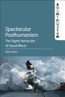 Spectacular Posthumanism PDF