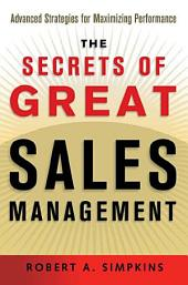 The Secrets of Great Sales Management: Advanced Strategies for Maximizing Performance