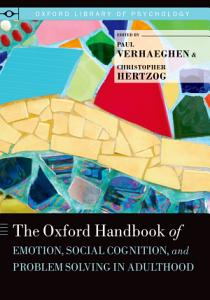 The Oxford Handbook of Emotion  Social Cognition  and Problem Solving in Adulthood PDF