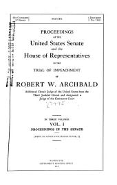 Proceedings of the United States Senate and the House of Representatives in the Trial of Impeachment of Robert W. Archbald, Additional Circuit Judge of the United States from the Third Judicial Circuit and Designated a Judge of the Commerce Court: Volume 1