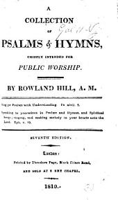 A Collection of Psalms & Hymns, chiefly intended for public worship. By Rowland Hill ... Seventh edition